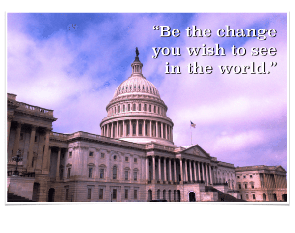 Be The Change You Wish To See in the World Washington DC Capitol Building