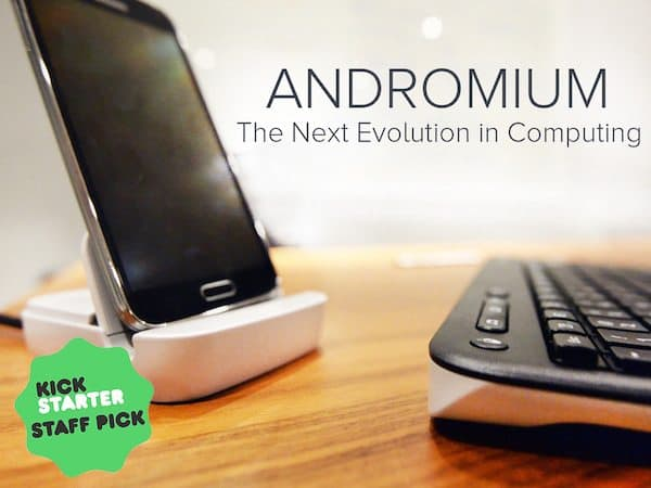 Andromium, Inc. Launches Kickstarter to Turn Android Smartphones Into Desktop Computers